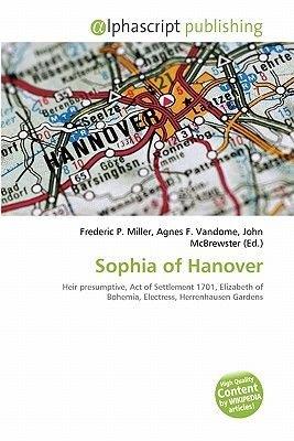 Sophia of Hanover (Paperback): Frederic P. Miller, Agnes F. Vandome, John McBrewster