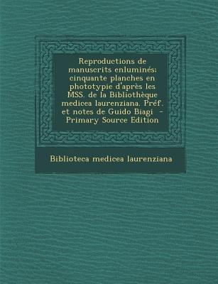 Reproductions de Manuscrits Enlumines; Cinquante Planches En Phototypie D'Apres Les Mss. de La Bibliotheque Medicea...