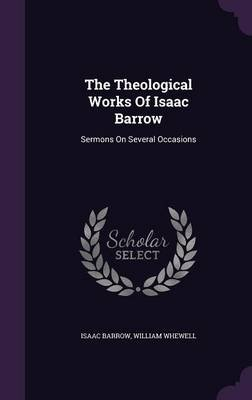 The Theological Works of Isaac Barrow - Sermons on Several Occasions (Hardcover): Isaac Barrow, William Whewell