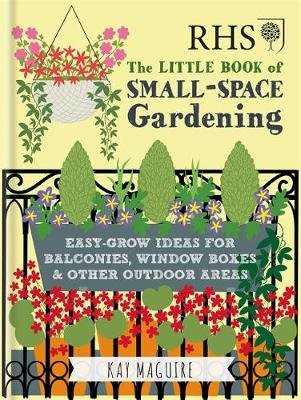 RHS Little Book of Small-Space Gardening - Easy-grow Ideas for Balconies, Window Boxes & Other Outdoor Areas (Hardcover): Kay...