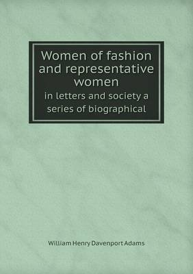 Women of Fashion and Representative Women in Letters and Society a Series of Biographical (Paperback): W.H.Davenport Adams