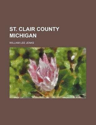 St. Clair County Michigan (Paperback): William Lee Jenks