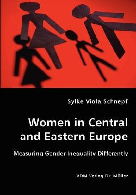 Women in Central and Eastern Europe - Measuring Gender Inequality Differently (Paperback): Sylke Viola Schnepf