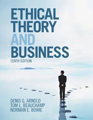Ethical Theory and Business (Paperback, 10th Revised edition): Denis G. Arnold, Tom L. Beauchamp, Norman E. Bowie