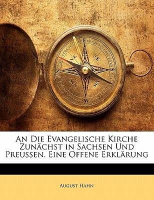 An Die Evangelische Kirche Zun Chst in Sachsen Und Preussen. Eine Offene Erkl Rung (English, German, Paperback): August Hahn