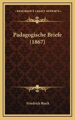 Padagogische Briefe (1867) (German, Hardcover): Friedrich Rieck