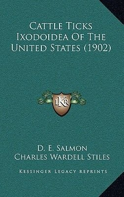Cattle Ticks Ixodoidea of the United States (1902) (Hardcover): D. E. Salmon, Charles Wardell Stiles