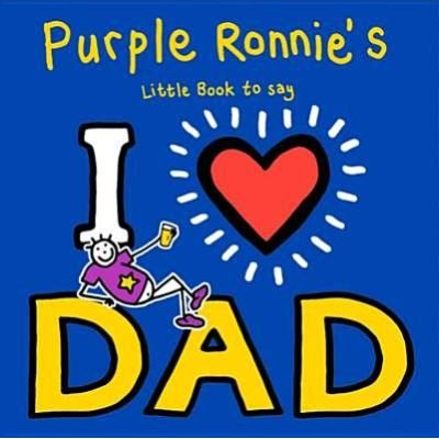 Purple Ronnie's I Heart Dad (Hardcover): Giles Andreae