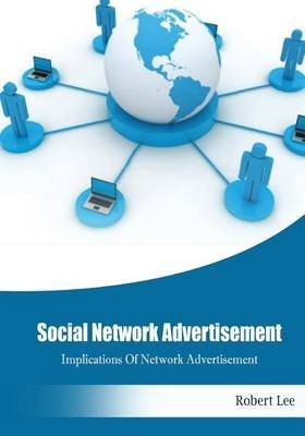 Social Network Advertisement - Implications of Network Advertisement (Paperback): Robert Lee