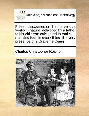 Fifteen Discourses on the Marvellous Works in Nature, Delivered by a Father to His Children - Calculated to Make Mankind Feel,...