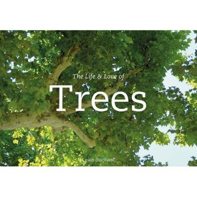 The life & love of the trees (Hardcover): Lewis Blackwell