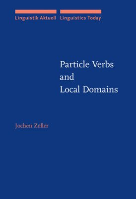 Particle Verbs and Local Domains (Hardcover): Jochen Zeller