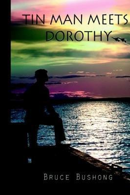 Tin Man Meets Dorothy (Paperback): Bruce Bushong
