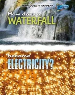 How Does a Waterfall Become Electricity? (Paperback): Mike Graf
