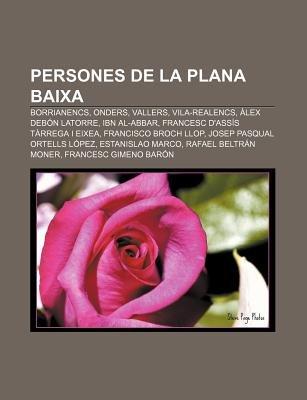 Persones de La Plana Baixa - Borrianencs, Onders, Vallers, Vila-Realencs, Alex Debon Latorre, Ibn Al-Abbar, Francesc...