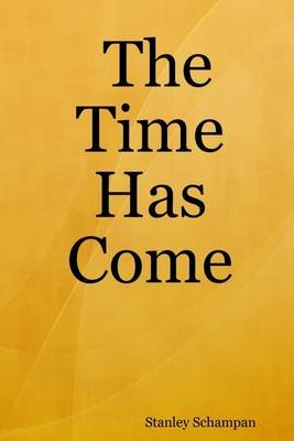 The Time Has Come (Electronic book text): Stanley Schampan