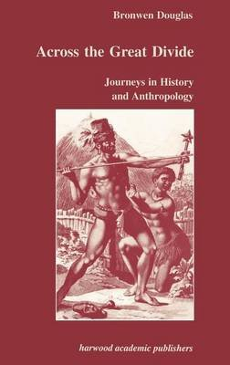 Across the Great Divide: Journeys in History and Anthropology (Electronic book text): Bronwen Douglas