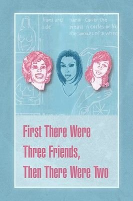 First There Were Three Friends, Then There Were Two (Paperback): Susan  E. Sapp