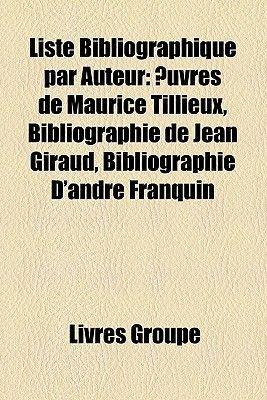 Liste Bibliographique Par Auteur - Uvres de Maurice Tillieux, Bibliographie de Jean Giraud, Bibliographie D'Andre Franquin...