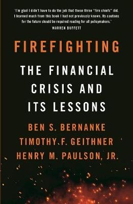 Firefighting - The Financial Crisis and its Lessons (Paperback): Ben S. Bernanke, Timothy F Geithner, Henry M. Paulson Jr