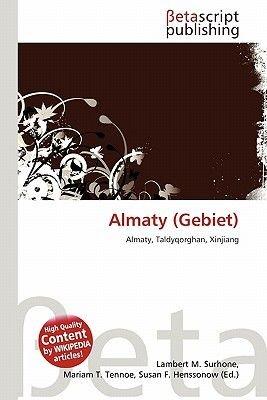 Almaty (Gebiet) (German, Paperback): Lambert M. Surhone, Mariam T. Tennoe, Susan F. Henssonow