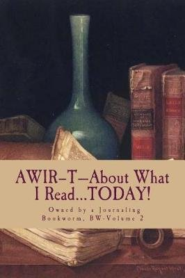 Awir-T-About What I Read...Today! - Owned by a Journaling Bookworm, Bw-Volume 2 (Paperback): J D Dyola