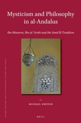 Mysticism and Philosophy in al-Andalus - Ibn Masarra, Ibn al-'Arabi and the Isma'ili Tradition (Hardcover): Michael...