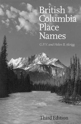 British Columbia Place Names - Third Edition (Hardcover, 3 Rev Ed): G. P. V Akrigg