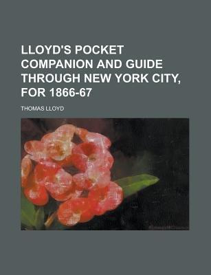 Lloyd's Pocket Companion and Guide Through New York City, for 1866-67 (Paperback): Thomas Lloyd