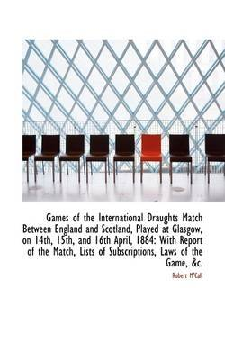 Games of the International Draughts Match Between England and Scotland (Paperback): Robert M'Call