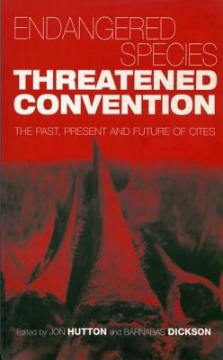 Endangered Species, Threatened Convention - The Past, Present and Future of CITES, the Convention on International Trade in...