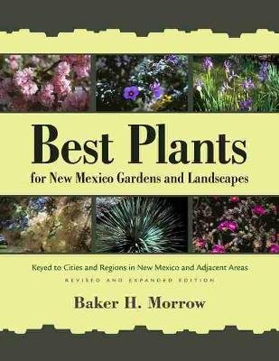 Best Plants for New Mexico Gardens and Landscapes - Keyed to Cities and Regions in New Mexico and Adjacent Areas (Paperback,...