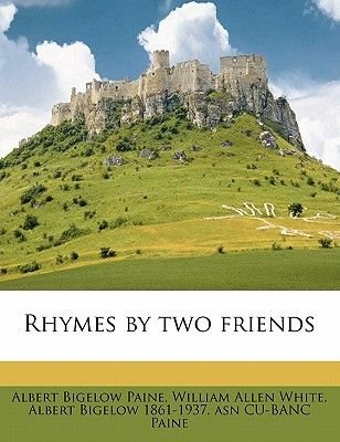 Rhymes by Two Friends (Paperback): Albert Bigelow Paine, William Allen White