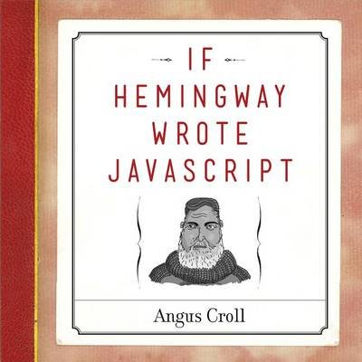If Hemingway Wrote JavaScript (Electronic book text): Angus Croll