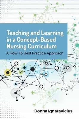 Teaching And Learning In A Concept-Based Nursing Curriculum (Paperback): Donna D. Ignatavicius