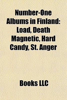 Number-One Albums in Finland - Load, Death Magnetic, Hard Candy, St. Anger, Reload (Paperback): Books Group