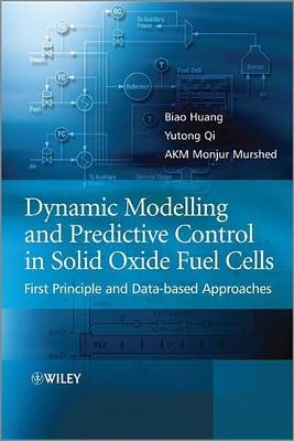 Dynamic Modeling and Predictive Control in Solid Oxide Fuel Cells: First Principle and Data-Based Approaches (Electronic book...