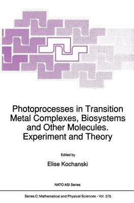 Photoprocesses in Transition Metal Complexes, Biosystems and Other Molecules, Experiment and Theory - Proceedings of the NATO...