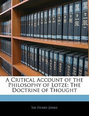 A Critical Account of the Philosophy of Lotze - The Doctrine of Thought (Paperback): Henry Jones