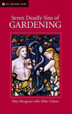 Seven Deadly Sins of Gardening - With the Vices and Virtues of its Gardeners (Hardcover): Toby Musgrave