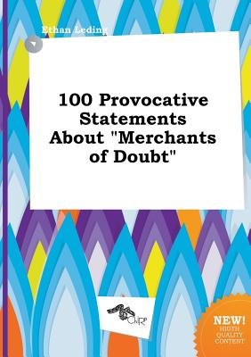 100 Provocative Statements about Merchants of Doubt (Paperback): Ethan Leding