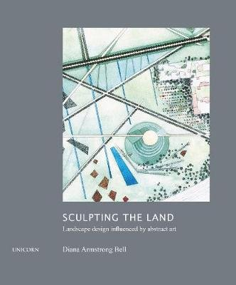 Sculpting the Land - Landcape Design Influenced by Abstract Art (Hardcover): Diana Armstrong Bell