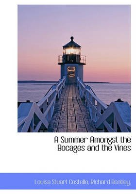 A Summer Amongst the Bocages and the Vines (Hardcover): Louisa Stuart Costello