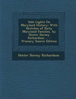 Side-Lights on Maryland History - With Sketches of Early Maryland Families, by Hester Dorsey Richardson ... (Paperback): Hester...