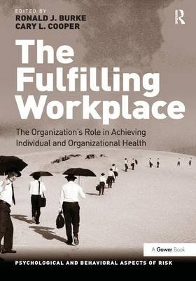 The Fulfilling Workplace - The Organization's Role in Achieving Individual and Organizational Health (Paperback): Ronald...