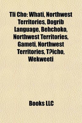Tli Cho - Whati, Northwest Territories, Dogrib Language, Behchoko, Northwest Territories, Gameti, Northwest Territories,...