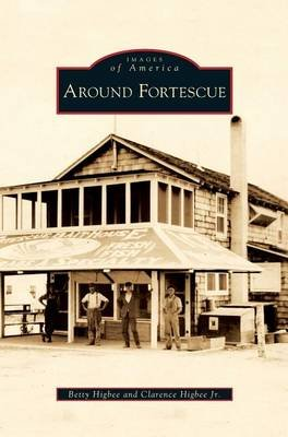 Around Fortescue (Hardcover): Betty Higbee, Clarence, Jr. Higbee