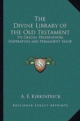 The Divine Library of the Old Testament - Its Origin, Preservation, Inspiration and Permanent Value (Paperback): A. F....