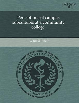 Perceptions of Campus Subcultures at a Community College (Paperback): Claudia R Bell