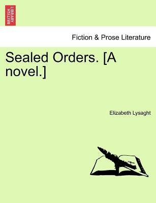 Sealed Orders. [A Novel.] (Paperback): Elizabeth Lysaght
